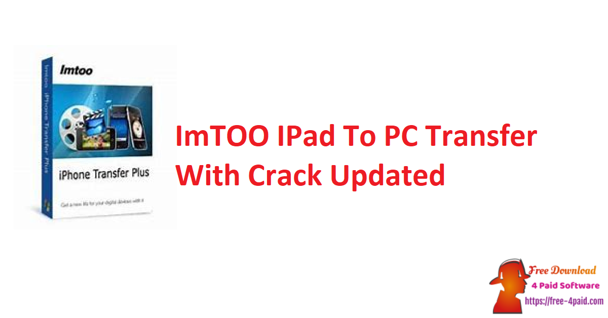 ImTOO IPad To PC Transfer 5.7.33 Build 20201019 With Crack [Updated]
