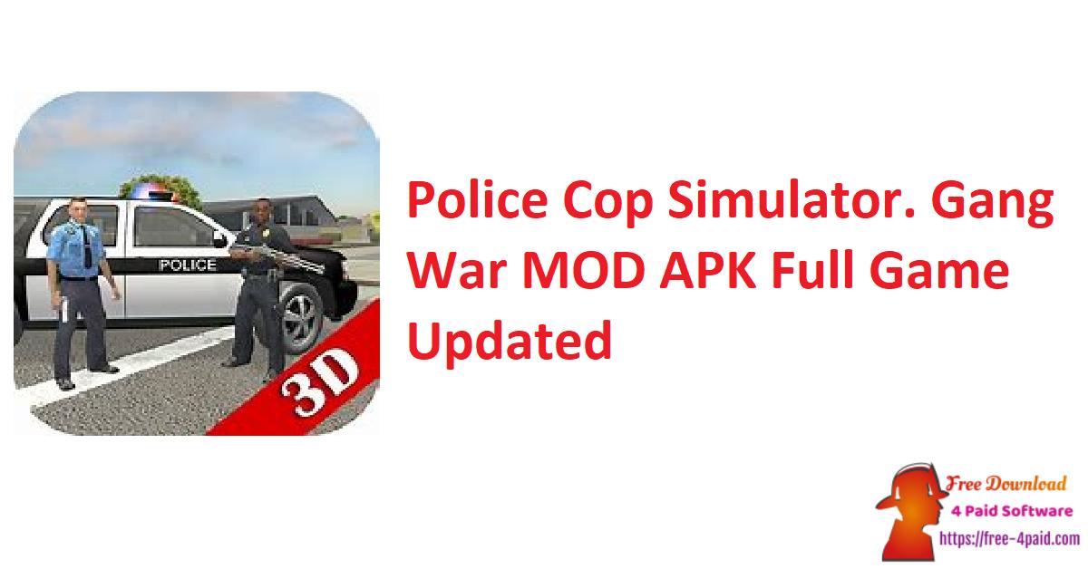 Police Cop Simulator. Gang War V3.1.5 MOD APK Full Game [Updated]