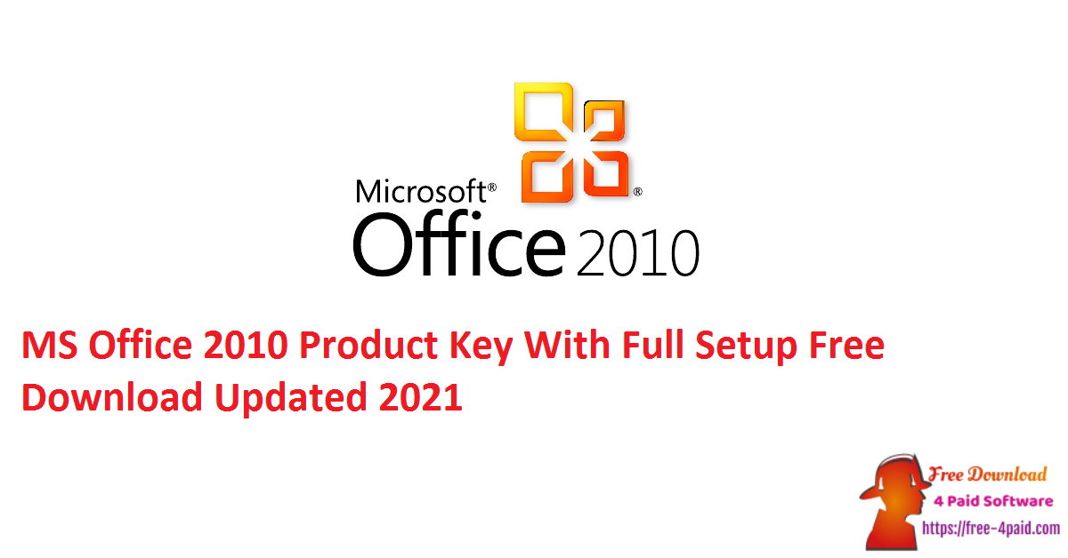 MS Office 2010 Product Key With Full Setup Free Download Updated 2021