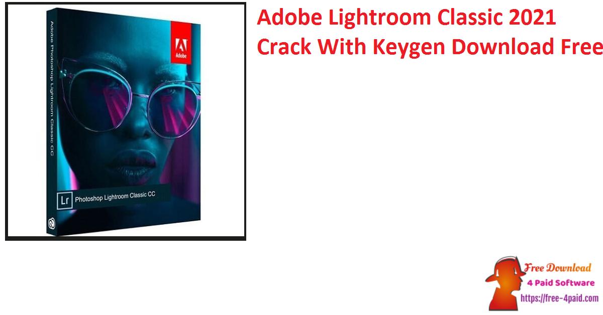 Adobe Lightroom Classic 2021 Crack With Keygen Download Free