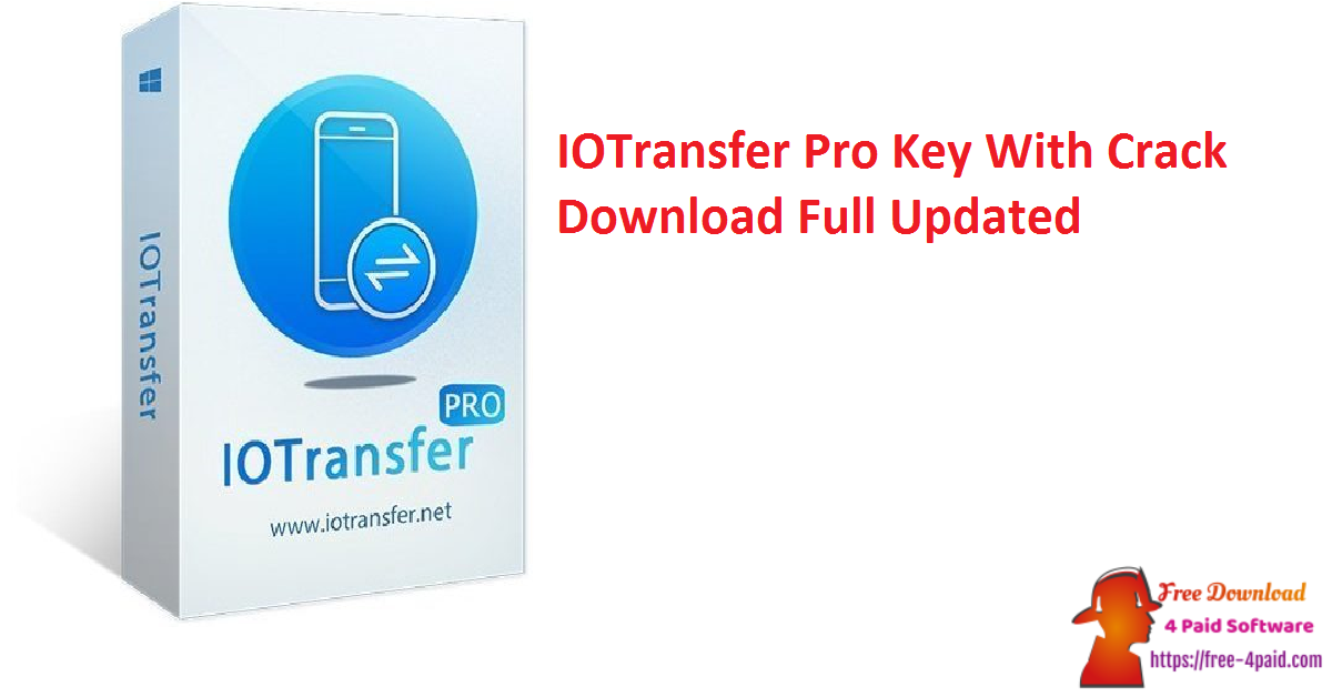 IOTransfer Pro Key 4.3.0.1559 With Crack Download Full [Updated]