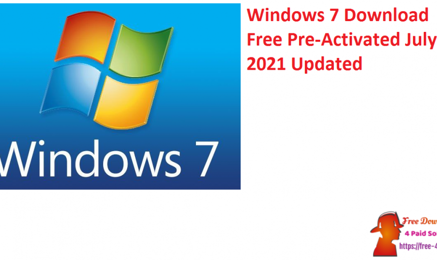 Windows 7 Download Free Pre-Activated July 2021 [Updated]