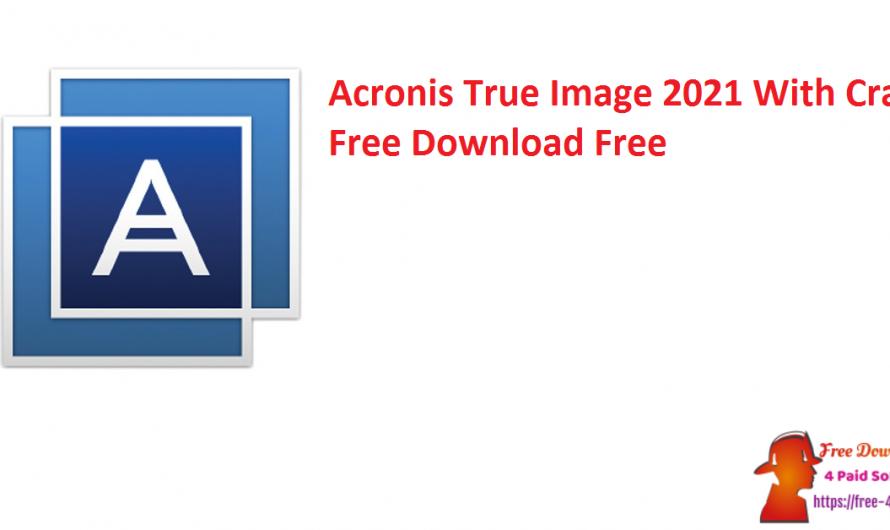 Acronis True Image 2021 Build 34340 Crack Free Download Free