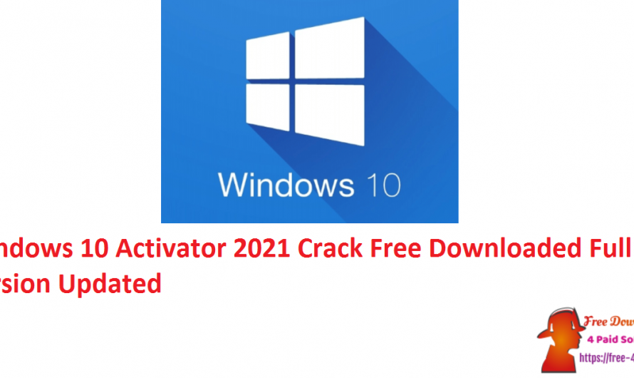 Windows 10 Activator 2021 Crack Free Downloaded Full Version [Updated]