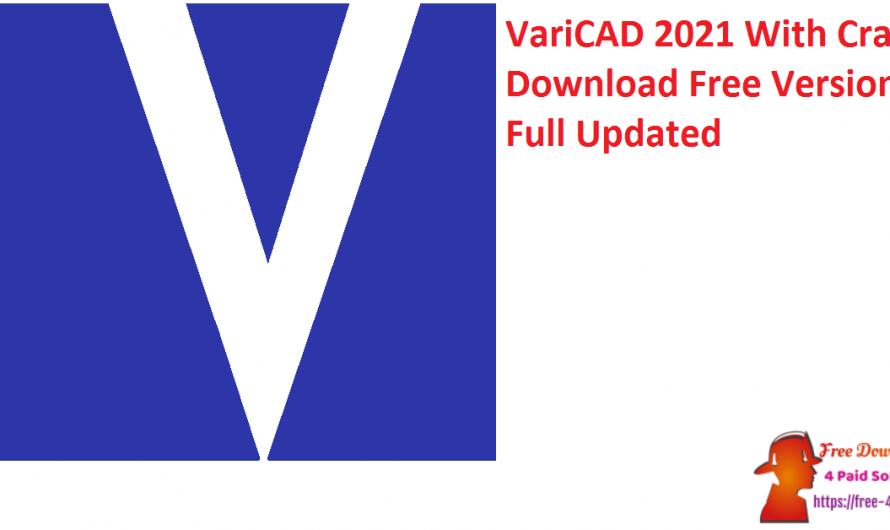 VariCAD 2021 V1.12 Crack Download Free Version Full [Updated]
